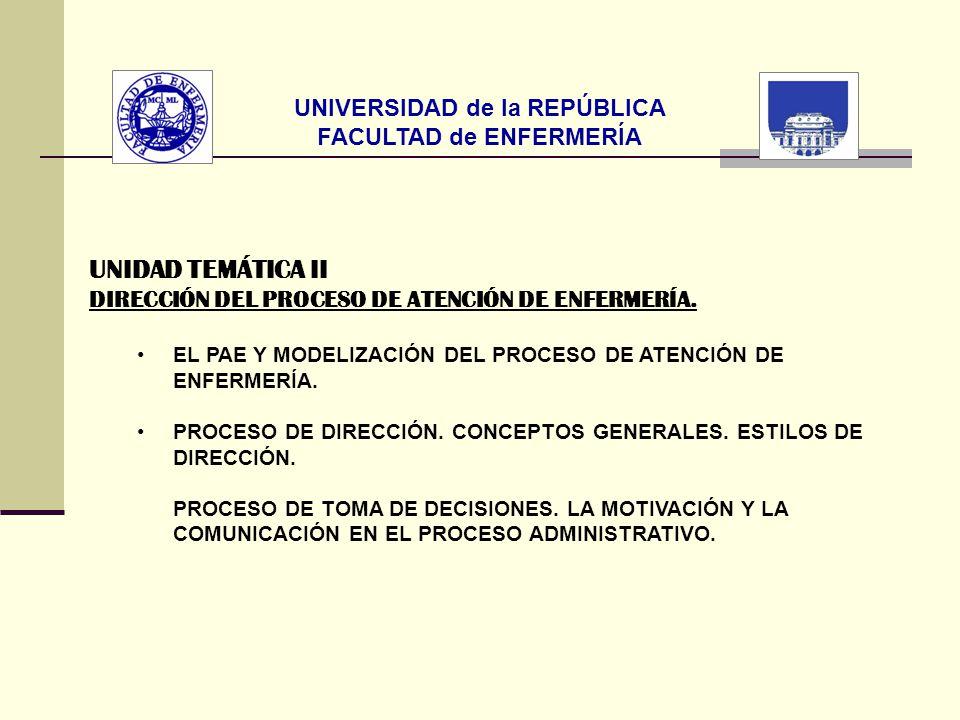 UNIVERSIDAD de la REPÚBLICA FACULTAD de ENFERMERÍA UNIDAD TEMÁTICA II DIRECCIÓN DEL PROCESO DE ATENCIÓN DE ENFERMERÍA. EL PAE Y MODELIZACIÓN DEL PROCE