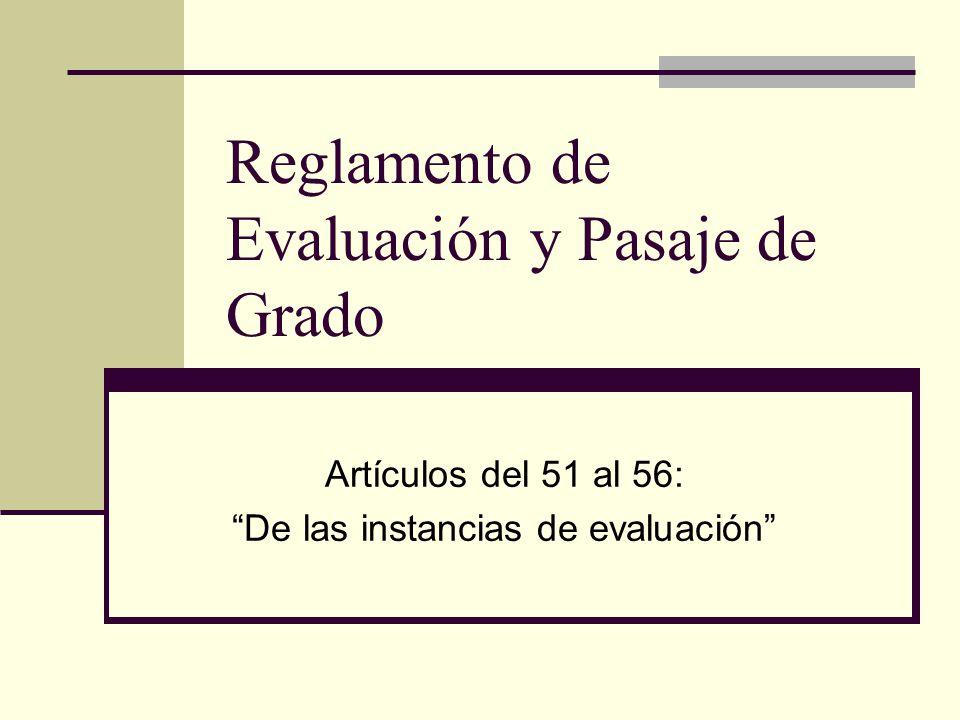 Reglamento de Evaluación y Pasaje de Grado Artículos del 51 al 56: De las instancias de evaluación