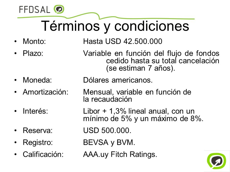 Monto:Hasta USD 42.500.000 Plazo:Variable en función del flujo de fondos cedido hasta su total cancelación (se estiman 7 años). Moneda:Dólares america