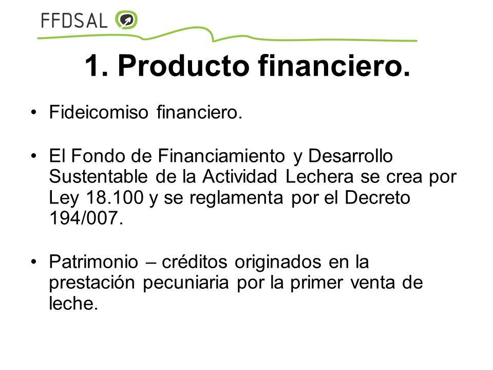 1. Producto financiero. Fideicomiso financiero. El Fondo de Financiamiento y Desarrollo Sustentable de la Actividad Lechera se crea por Ley 18.100 y s