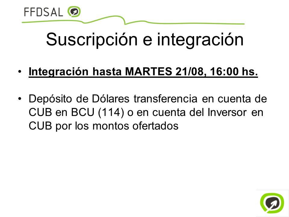 Suscripción e integración Integración hasta MARTES 21/08, 16:00 hs. Depósito de Dólares transferencia en cuenta de CUB en BCU (114) o en cuenta del In