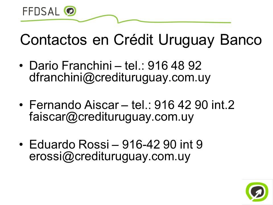 Contactos en Crédit Uruguay Banco Dario Franchini – tel.: 916 48 92 dfranchini@credituruguay.com.uy Fernando Aiscar – tel.: 916 42 90 int.2 faiscar@cr
