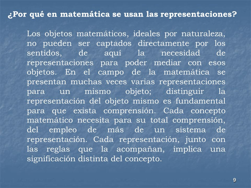 9 Los objetos matemáticos, ideales por naturaleza, no pueden ser captados directamente por los sentidos, de aquí la necesidad de representaciones para