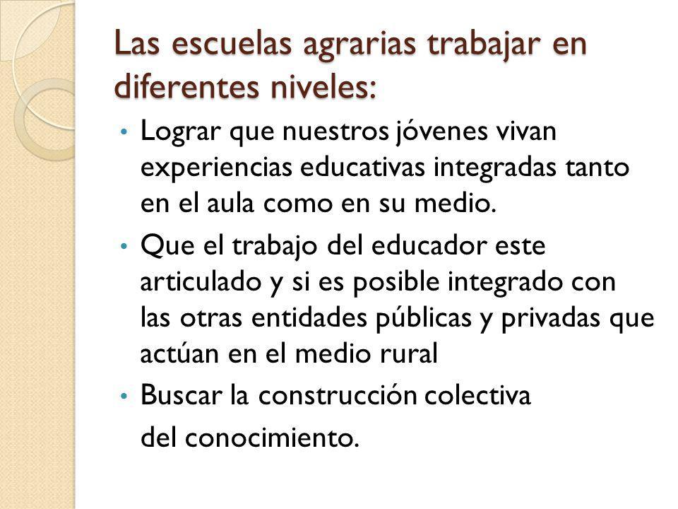 Las escuelas agrarias trabajar en diferentes niveles: Lograr que nuestros jóvenes vivan experiencias educativas integradas tanto en el aula como en su