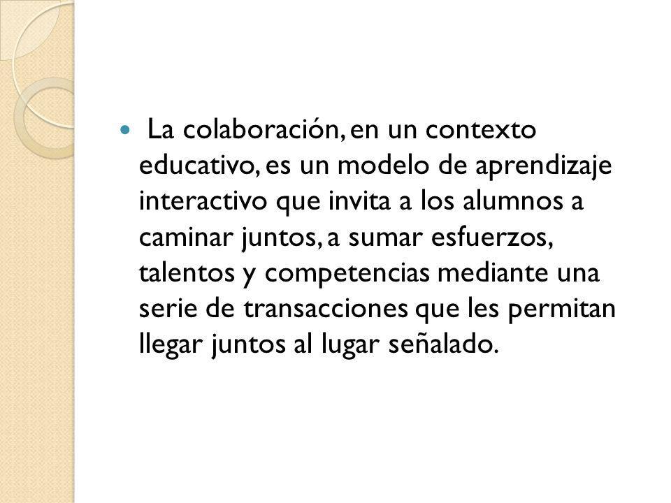 La colaboración, en un contexto educativo, es un modelo de aprendizaje interactivo que invita a los alumnos a caminar juntos, a sumar esfuerzos, talen
