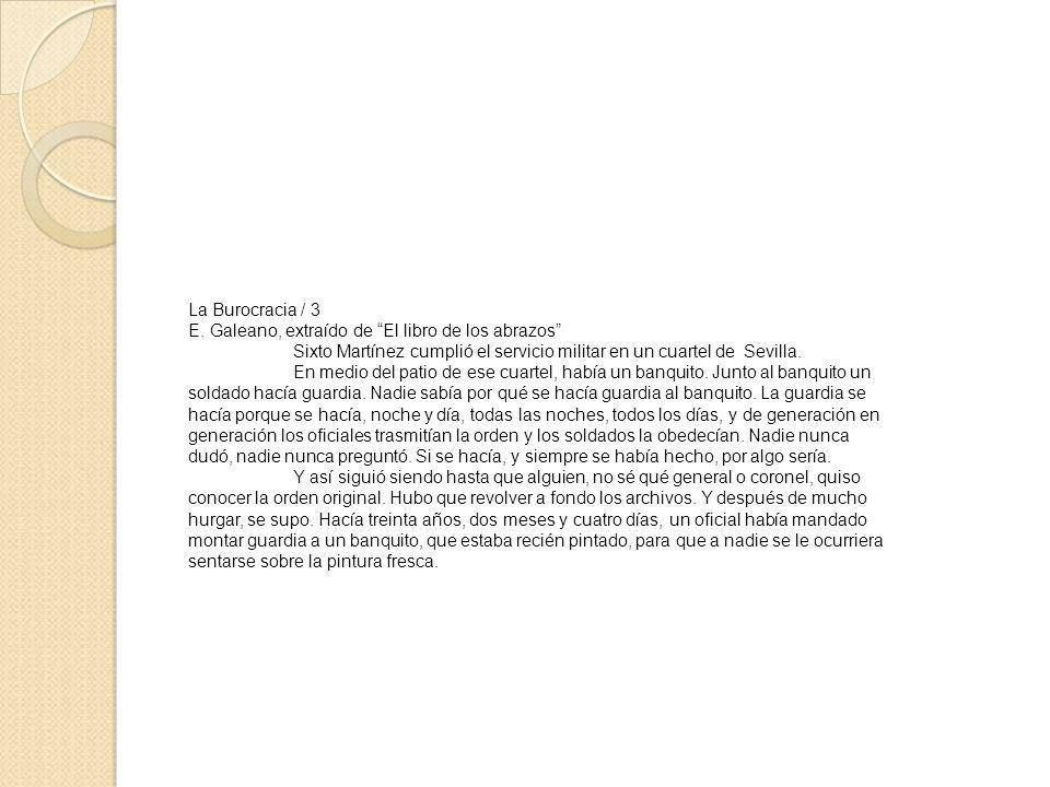 La Burocracia / 3 E. Galeano, extraído de El libro de los abrazos Sixto Martínez cumplió el servicio militar en un cuartel de Sevilla. En medio del pa