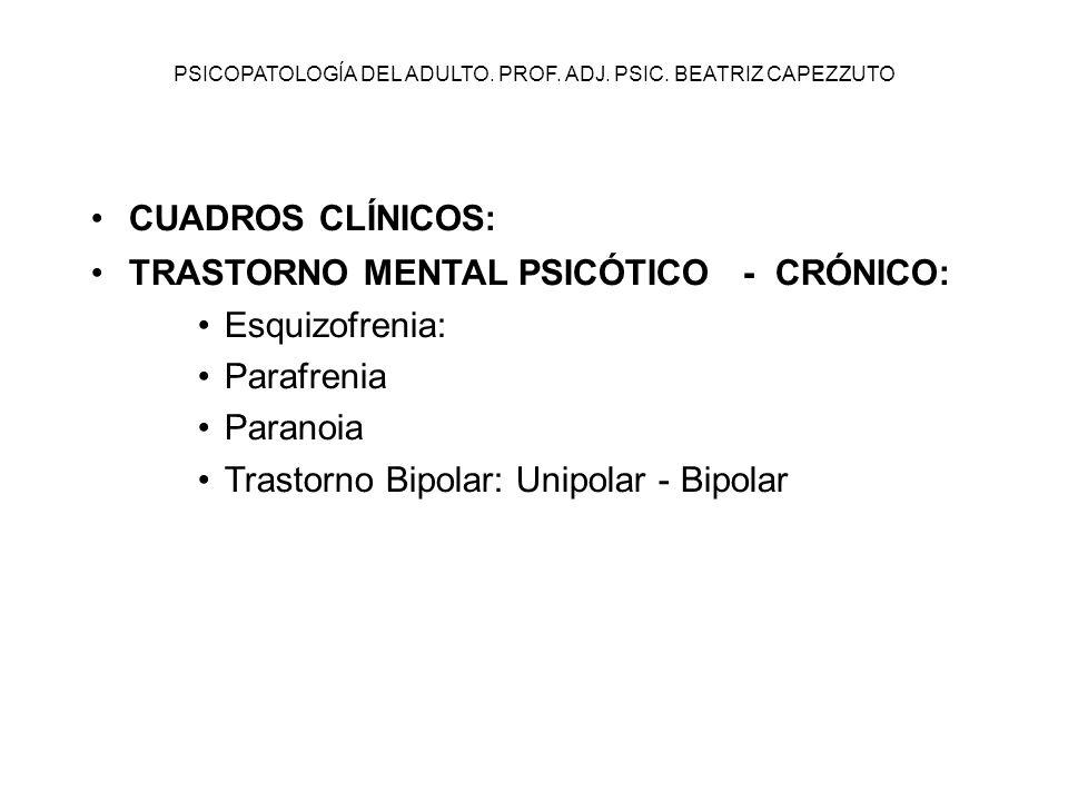 PSICOPATOLOGÍA DEL ADULTO. PROF. ADJ. PSIC. BEATRIZ CAPEZZUTO CUADROS CLÍNICOS: TRASTORNO MENTAL PSICÓTICO - CRÓNICO: Esquizofrenia: Parafrenia Parano