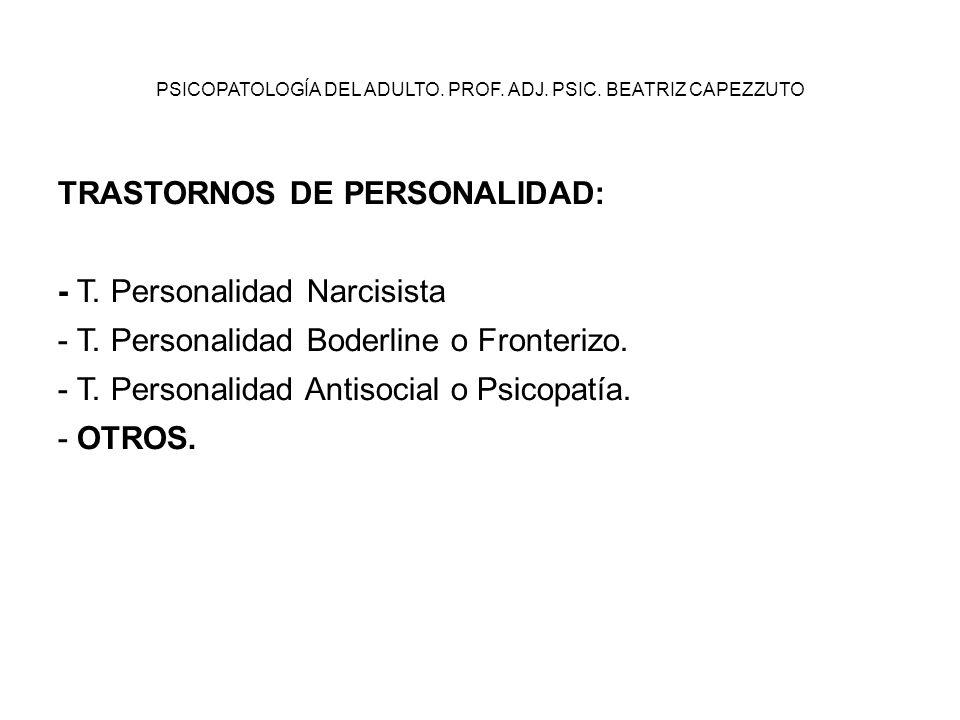 PSICOPATOLOGÍA DEL ADULTO. PROF. ADJ. PSIC. BEATRIZ CAPEZZUTO TRASTORNOS DE PERSONALIDAD: - T. Personalidad Narcisista - T. Personalidad Boderline o F
