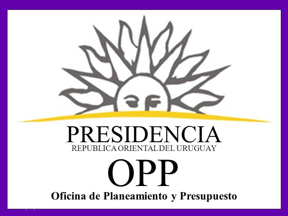 21/05/20081 PRESIDENCIA OPP Oficina de Planeamiento y Presupuesto REPUBLICA ORIENTAL DEL URUGUAY