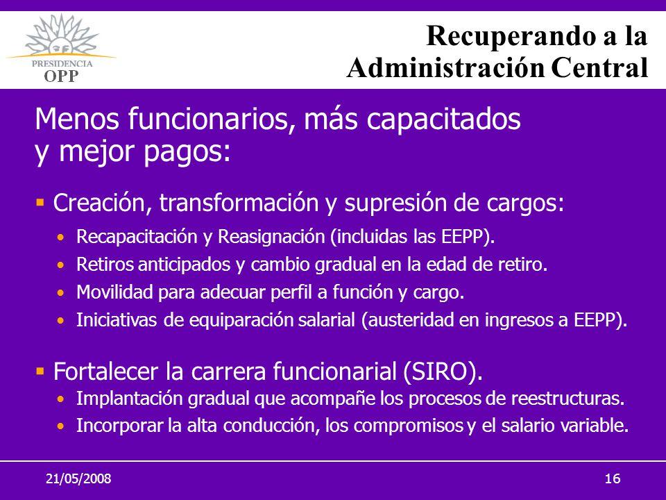 21/05/200816 Recuperando a la Administración Central Menos funcionarios, más capacitados y mejor pagos: Creación, transformación y supresión de cargos