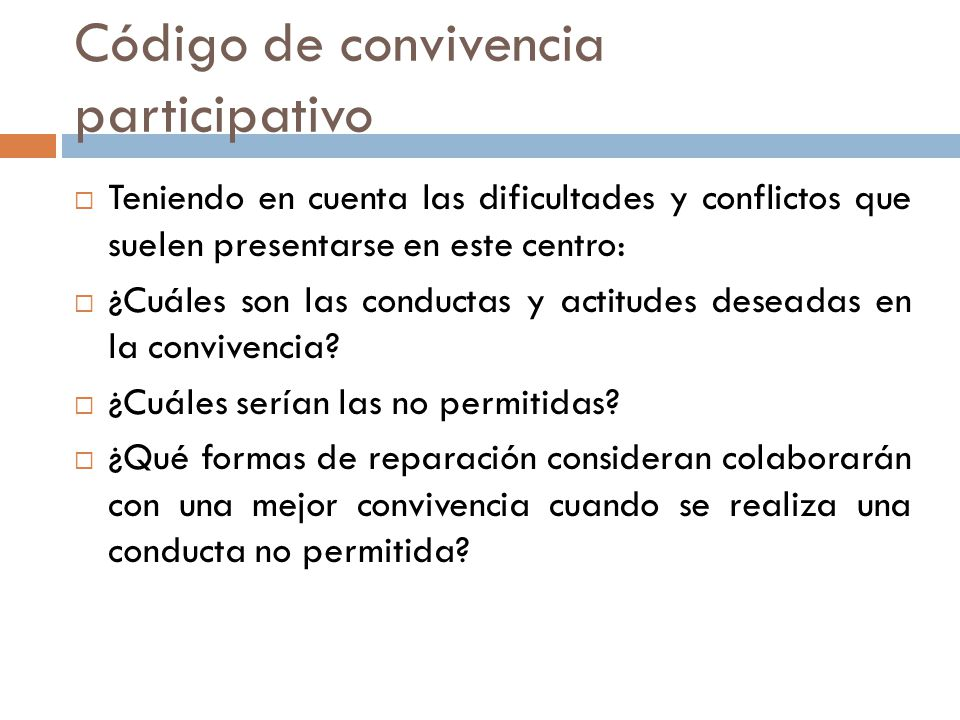 Código de convivencia participativo Teniendo en cuenta las dificultades y conflictos que suelen presentarse en este centro: ¿Cuáles son las conductas y actitudes deseadas en la convivencia.