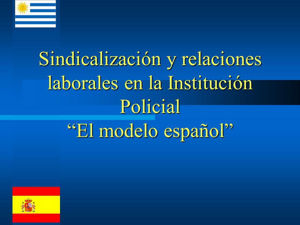 Sindicalización y relaciones laborales en la Institución Policial El modelo español