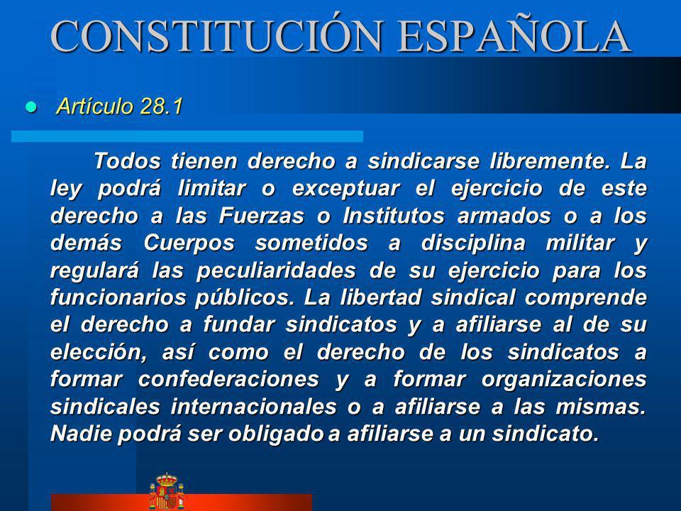 CONSTITUCIÓN ESPAÑOLA Artículo 28.1 Artículo 28.1 Todos tienen derecho a sindicarse libremente. La ley podrá limitar o exceptuar el ejercicio de este