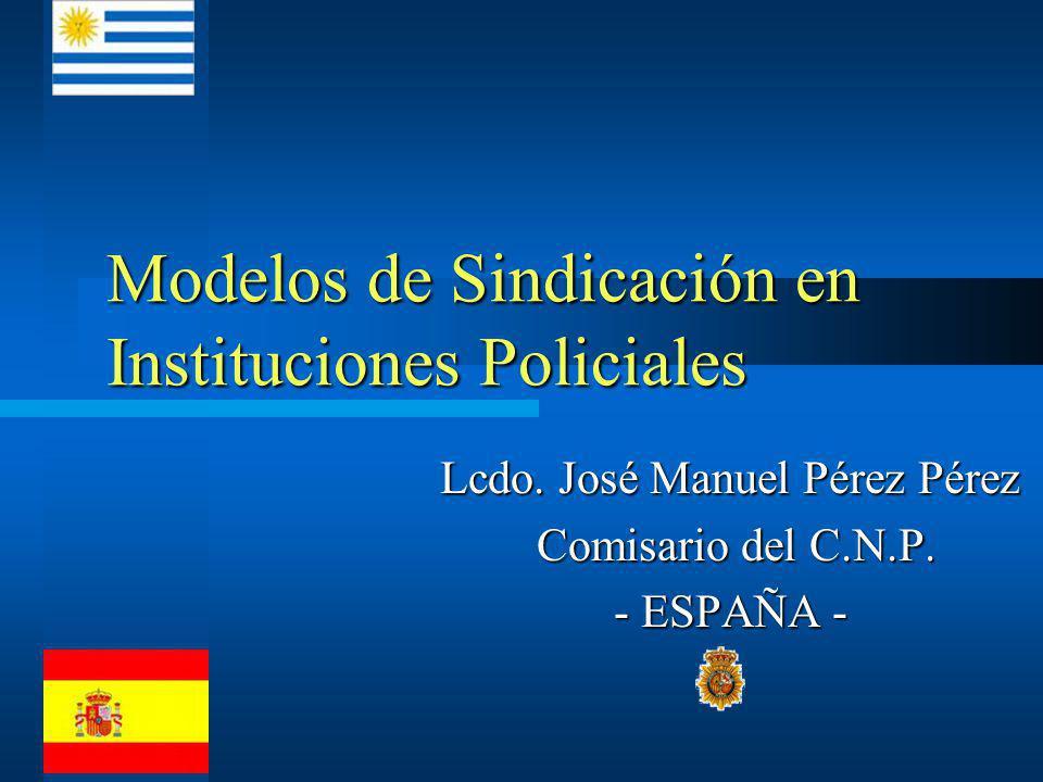 Modelos de Sindicación en Instituciones Policiales Lcdo. José Manuel Pérez Pérez Comisario del C.N.P. Comisario del C.N.P. - ESPAÑA -