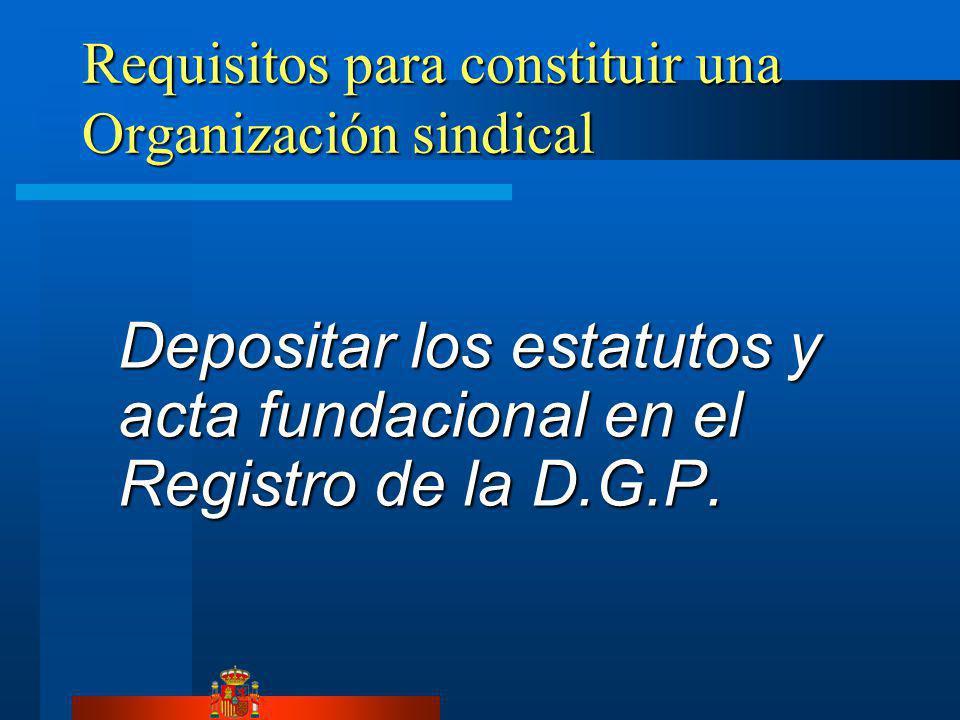 Requisitos para constituir una Organización sindical Depositar los estatutos y acta fundacional en el Registro de la D.G.P.