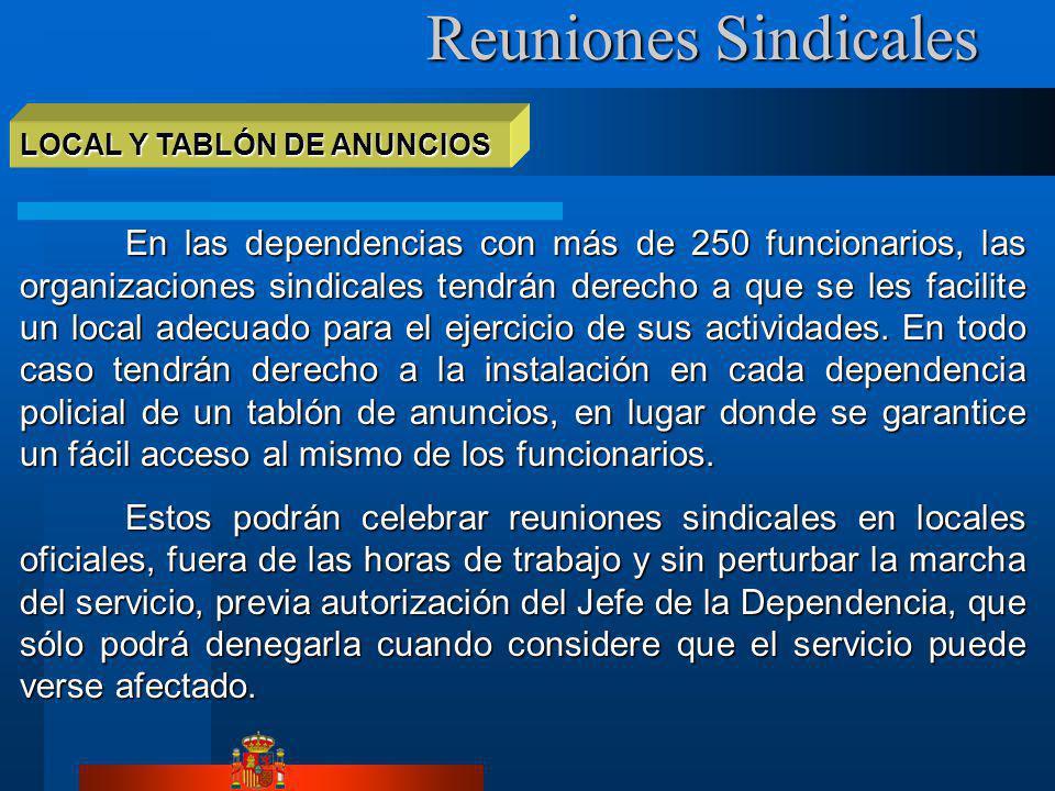 Reuniones Sindicales Reuniones Sindicales LOCAL Y TABLÓN DE ANUNCIOS En las dependencias con más de 250 funcionarios, las organizaciones sindicales te