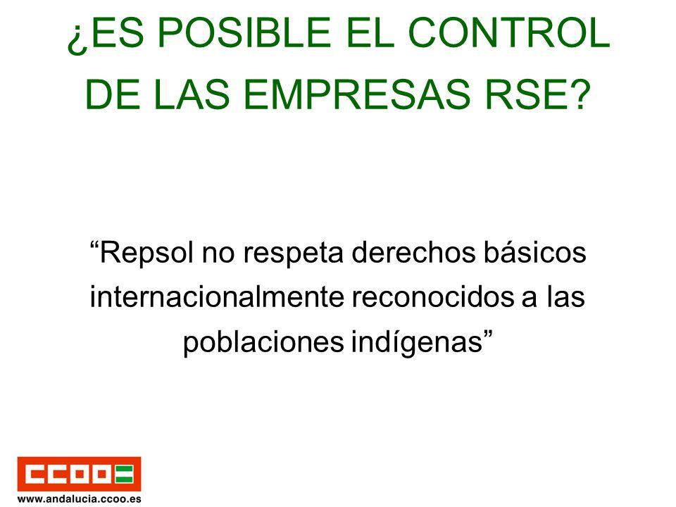 ¿ES POSIBLE EL CONTROL DE LAS EMPRESAS RSE? Repsol no respeta derechos básicos internacionalmente reconocidos a las poblaciones indígenas