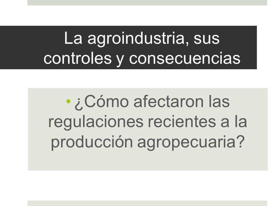 La agroindustria, sus controles y consecuencias ¿Cómo afectaron las regulaciones recientes a la producción agropecuaria