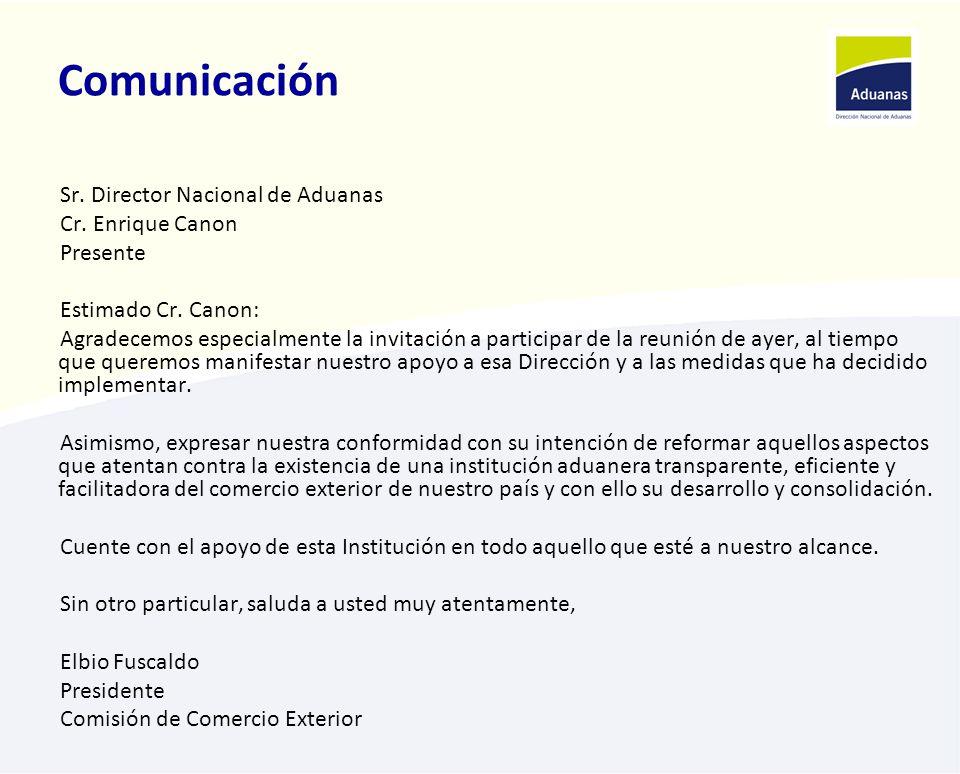 Comunicación Sr. Director Nacional de Aduanas Cr. Enrique Canon Presente Estimado Cr. Canon: Agradecemos especialmente la invitación a participar de l