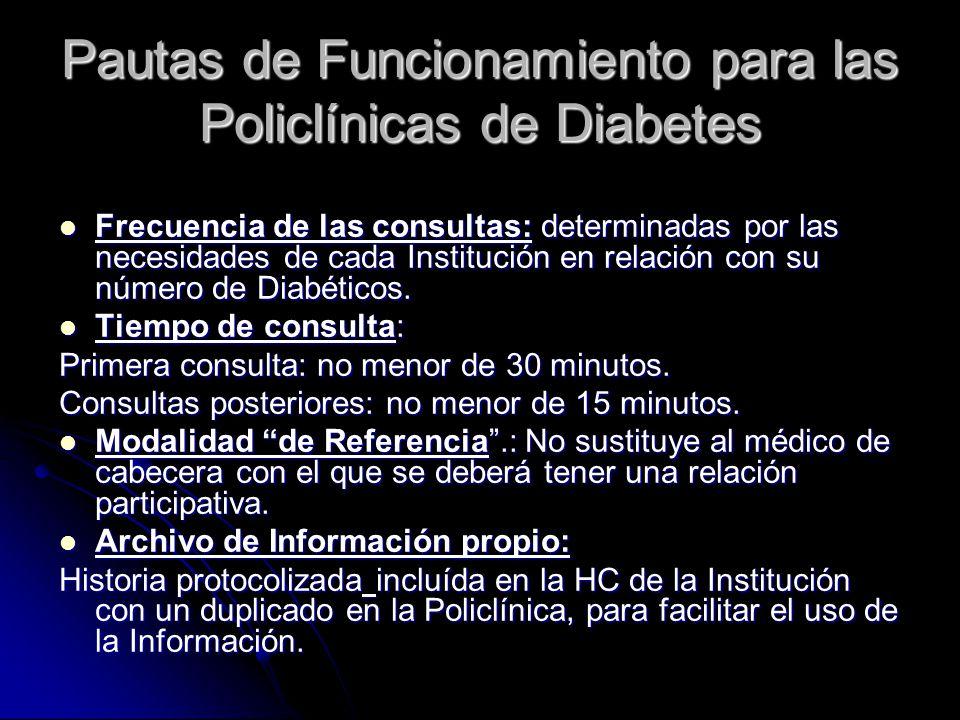 Pautas de Funcionamiento para las Policlínicas de Diabetes Frecuencia de las consultas: determinadas por las necesidades de cada Institución en relación con su número de Diabéticos.