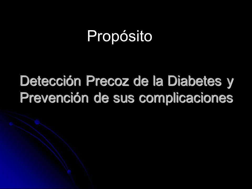 Detección Precoz de la Diabetes y Prevención de sus complicaciones Propósito