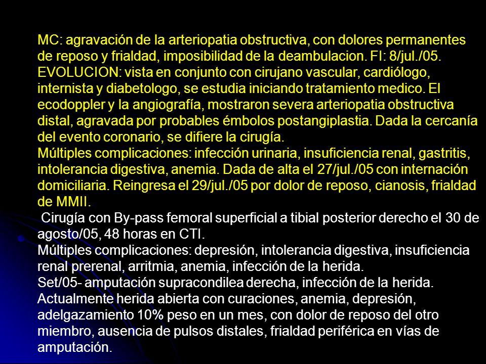 MC: agravación de la arteriopatia obstructiva, con dolores permanentes de reposo y frialdad, imposibilidad de la deambulacion.