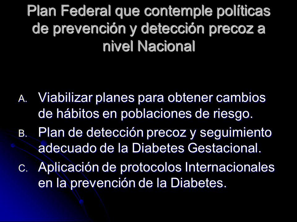 Plan Federal que contemple políticas de prevención y detección precoz a nivel Nacional A.