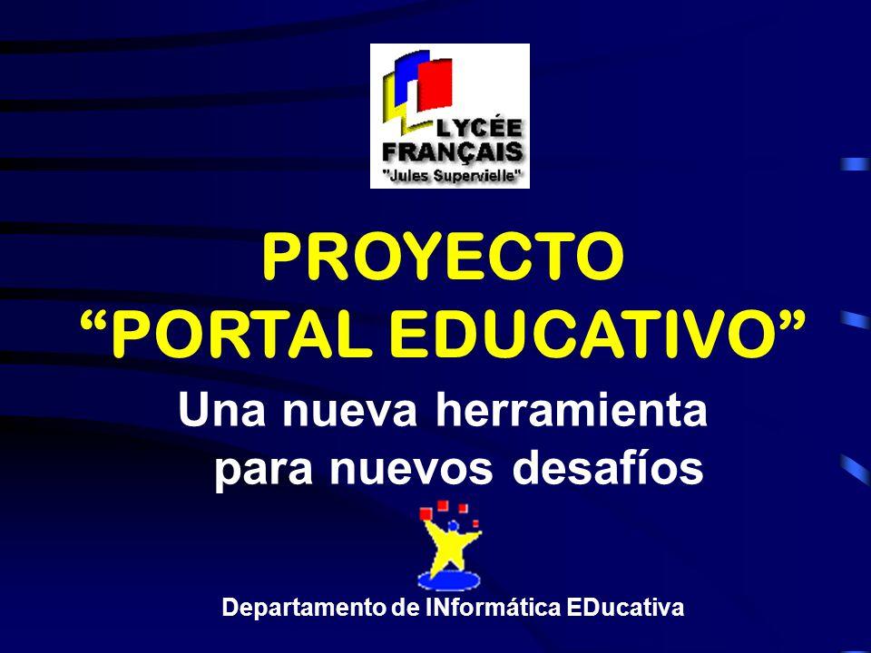 PROYECTO PORTAL EDUCATIVO Una nueva herramienta para nuevos desafíos Departamento de INformática EDucativa