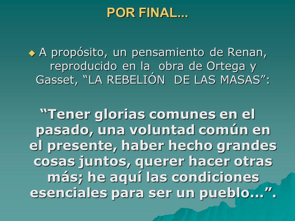 POR FINAL... A propósito, un pensamiento de Renan, reproducido en la obra de Ortega y Gasset, LA REBELIÓN DE LAS MASAS: A propósito, un pensamiento de