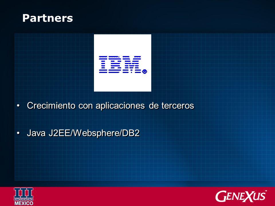 Partners Crecimiento con aplicaciones de terceros Java J2EE/Websphere/DB2 Crecimiento con aplicaciones de terceros Java J2EE/Websphere/DB2