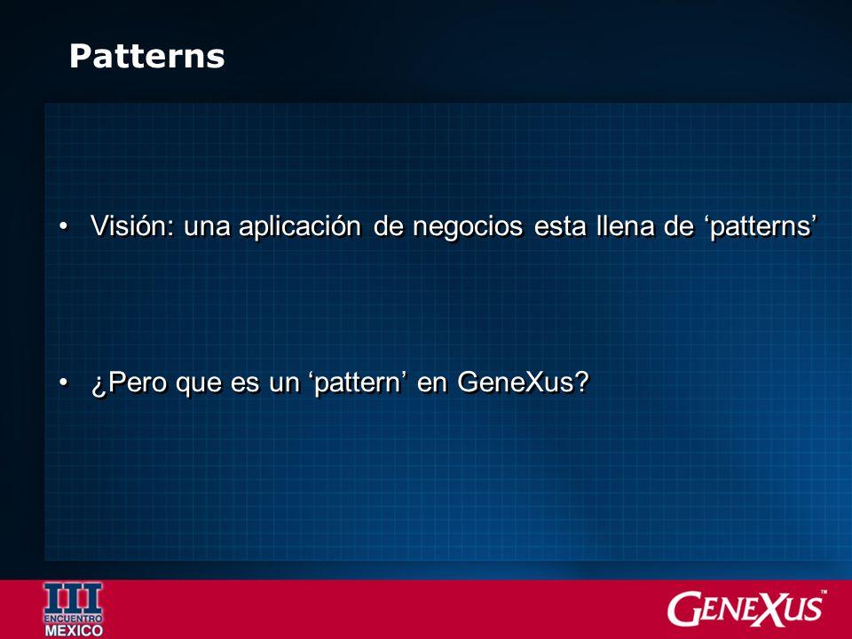 Patterns Visión: una aplicación de negocios esta llena de patterns ¿Pero que es un pattern en GeneXus.