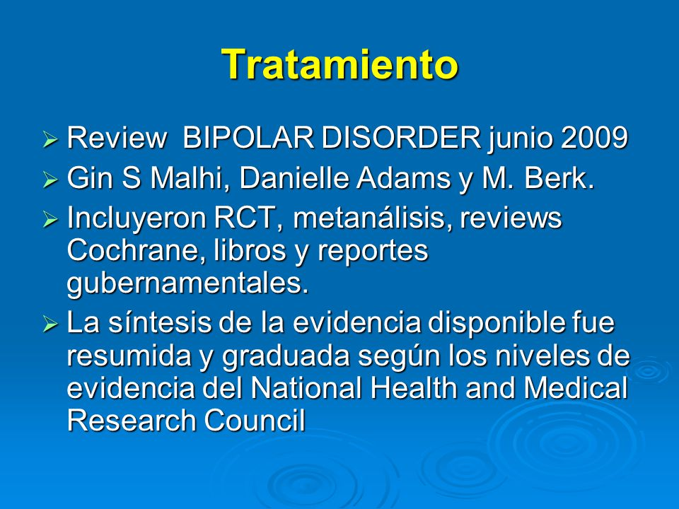 Tratamiento Review BIPOLAR DISORDER junio 2009 Review BIPOLAR DISORDER junio 2009 Gin S Malhi, Danielle Adams y M. Berk. Gin S Malhi, Danielle Adams y