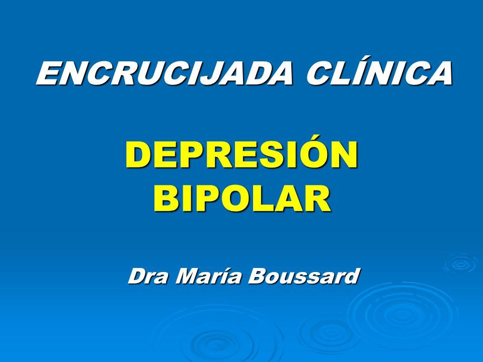 DEPRESIÓN BIPOLAR Dra María Boussard ENCRUCIJADA CLÍNICA