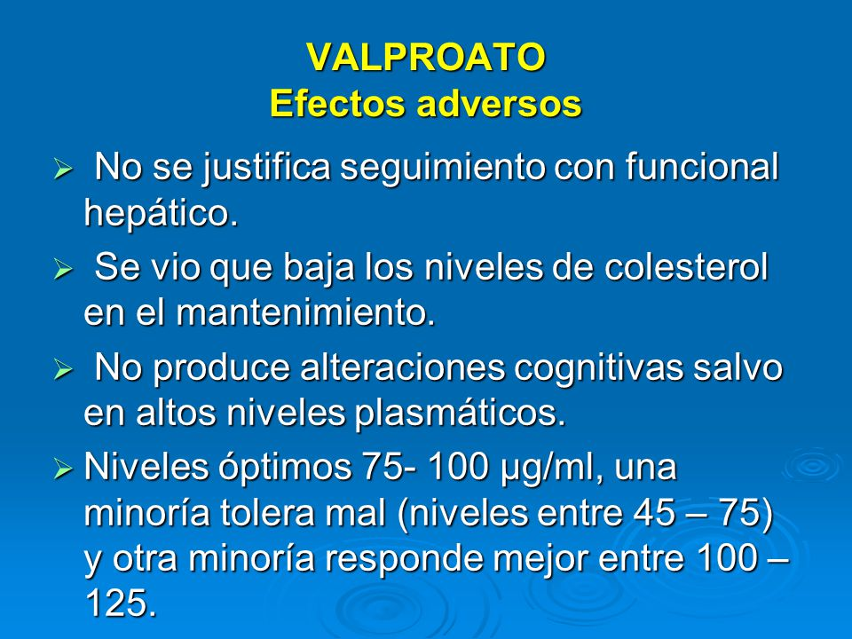VALPROATO Efectos adversos No se justifica seguimiento con funcional hepático.