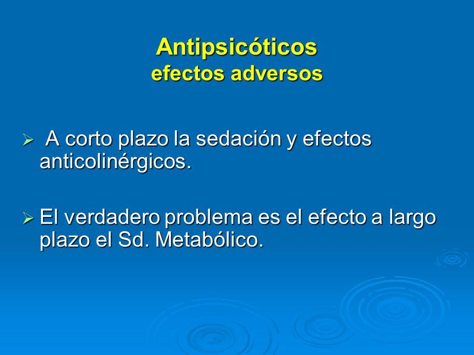 Antipsicóticos efectos adversos A corto plazo la sedación y efectos anticolinérgicos.