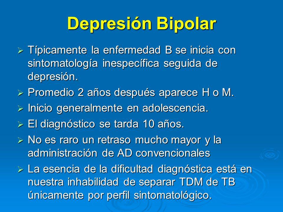 Depresión Bipolar Típicamente la enfermedad B se inicia con sintomatología inespecífica seguida de depresión.