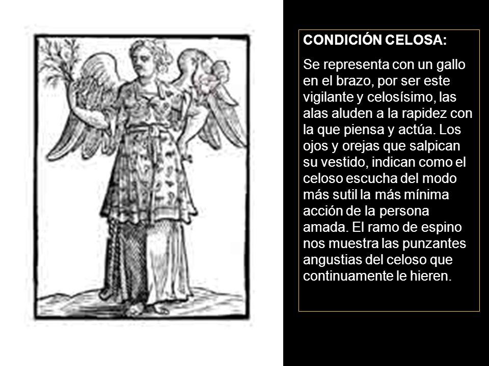 CONDICIÓN CELOSA: Se representa con un gallo en el brazo, por ser este vigilante y celosísimo, las alas aluden a la rapidez con la que piensa y actúa.
