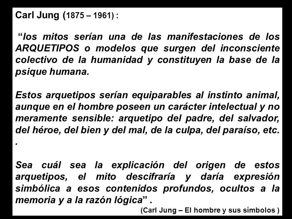 Carl Jung ( 1875 – 1961) : los mitos serían una de las manifestaciones de los ARQUETIPOS o modelos que surgen del inconsciente colectivo de la humanid