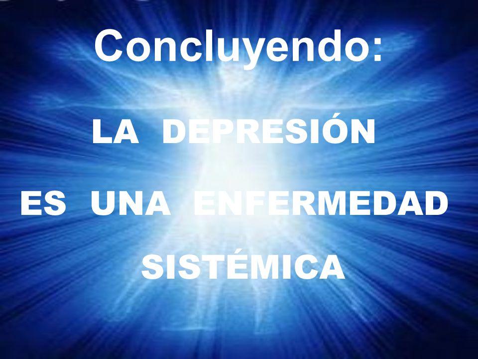Concluyendo: LA DEPRESIÓN ES UNA ENFERMEDAD SISTÉMICA