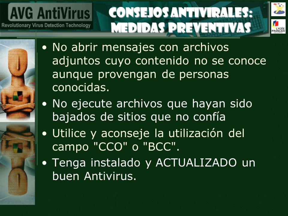 CONSEJOS ANTIVIRALES: Medidas Preventivas No abrir mensajes con archivos adjuntos cuyo contenido no se conoce aunque provengan de personas conocidas.