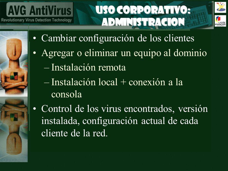 USO CORPORATIVO: ADMINISTRACION Cambiar configuración de los clientes Agregar o eliminar un equipo al dominio –Instalación remota –Instalación local + conexión a la consola Control de los virus encontrados, versión instalada, configuración actual de cada cliente de la red.