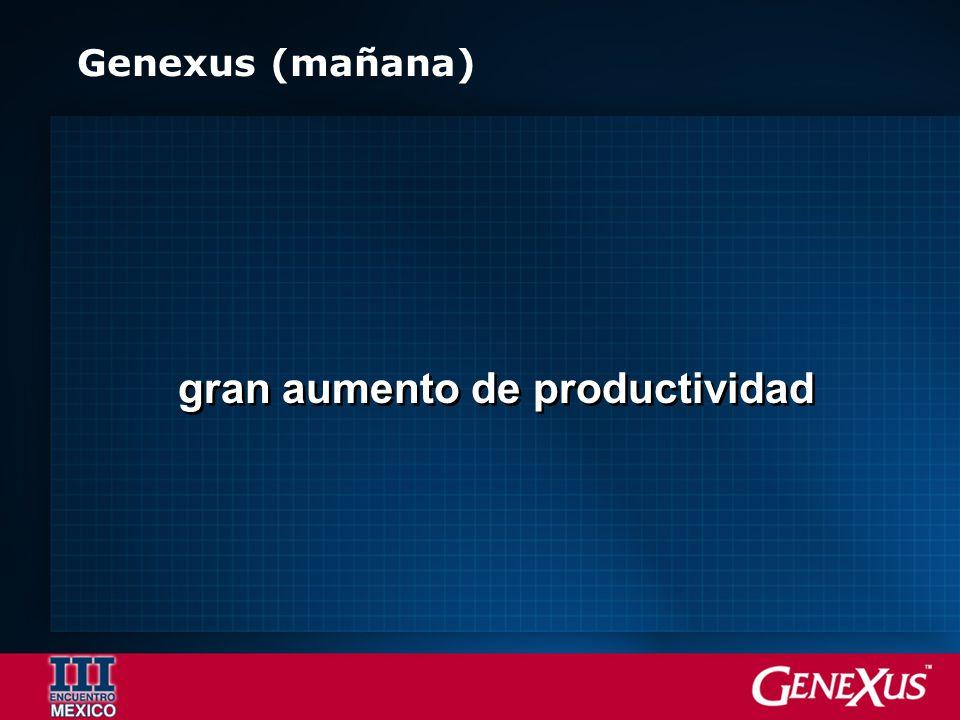 Genexus (mañana) gran aumento de productividad