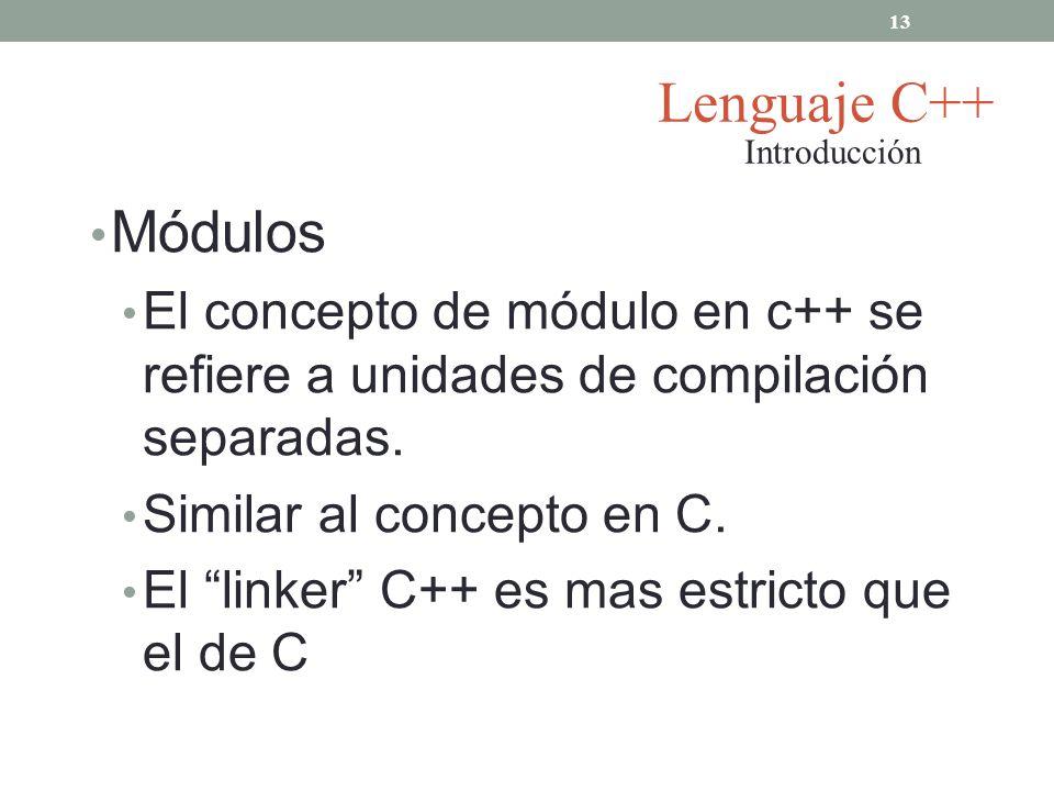 Módulos El concepto de módulo en c++ se refiere a unidades de compilación separadas. Similar al concepto en C. El linker C++ es mas estricto que el de