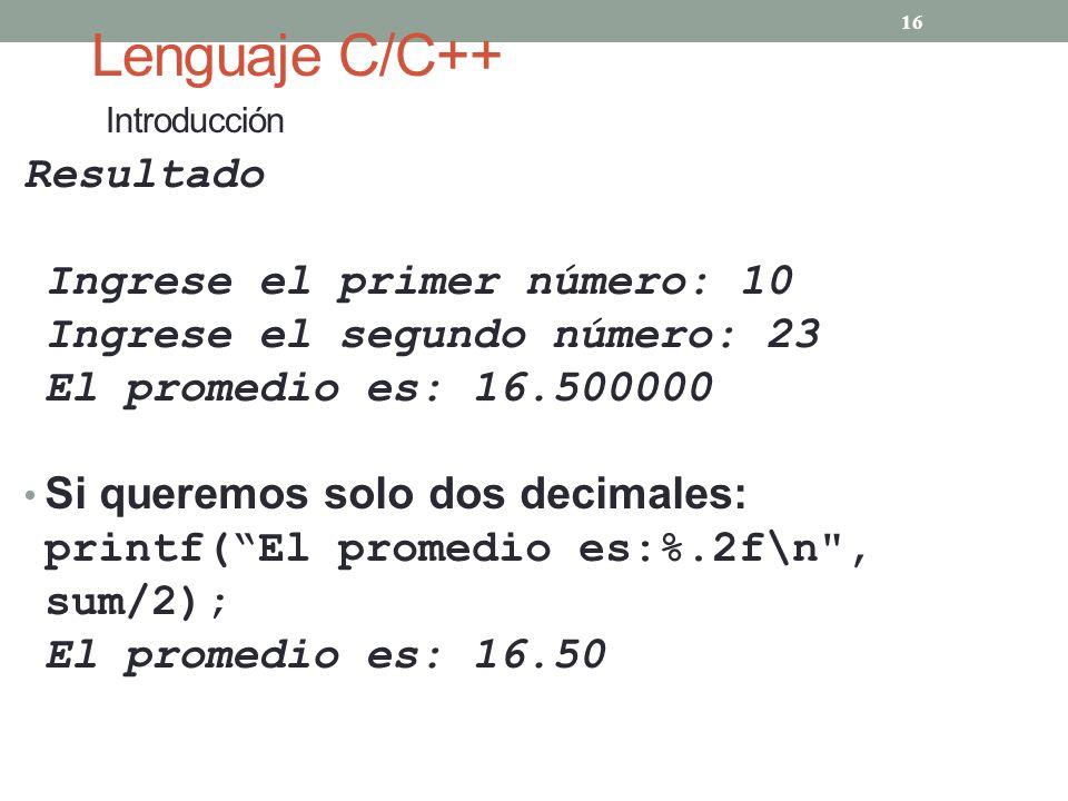 Lenguaje C/C++ Introducción Resultado Ingrese el primer número: 10 Ingrese el segundo número: 23 El promedio es: 16.500000 Si queremos solo dos decima