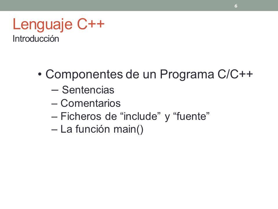 Lenguaje C++ Introducción Resumen Los programas pueden estar en uno o mas ficheros de texto Los ficheros fuente pueden #include uno o mas ficheros de cabecera Los ficheros fuente contienen una o mas funciones Las funciones contienen sentencias 3 flujos de E/S predefinidos 17