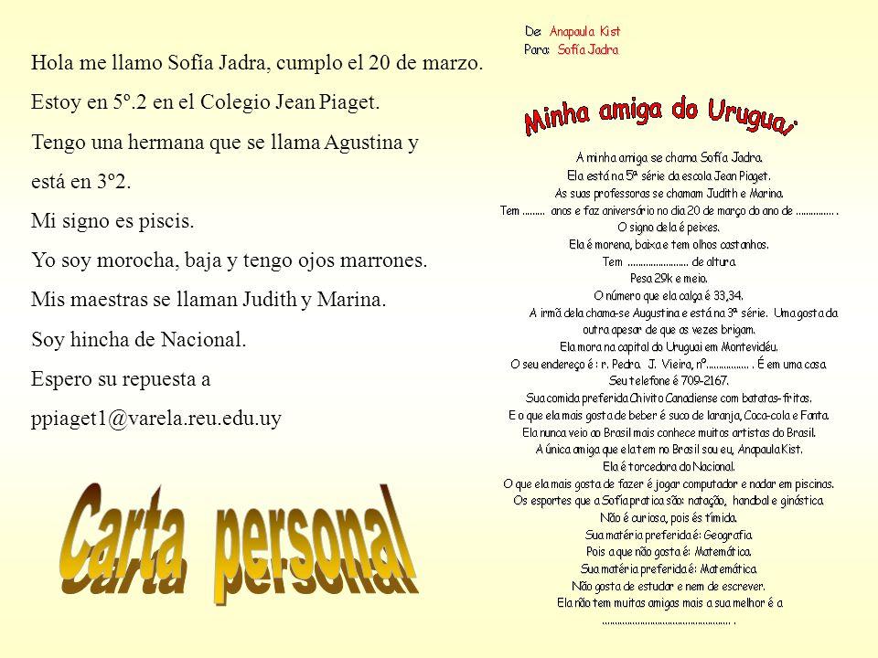 Hola me llamo Sofía Jadra, cumplo el 20 de marzo. Estoy en 5º.2 en el Colegio Jean Piaget.
