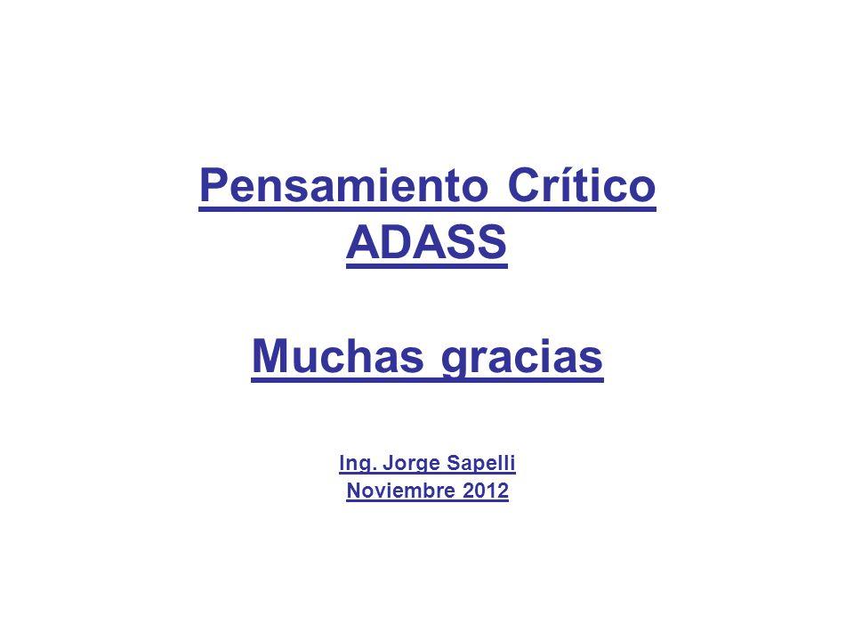 Pensamiento Crítico ADASS Muchas gracias Ing. Jorge Sapelli Noviembre 2012