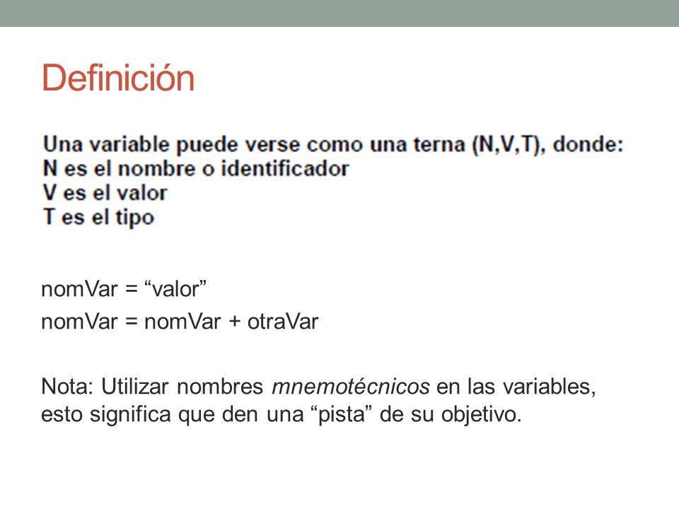 Definición nomVar = valor nomVar = nomVar + otraVar Nota: Utilizar nombres mnemotécnicos en las variables, esto significa que den una pista de su obje