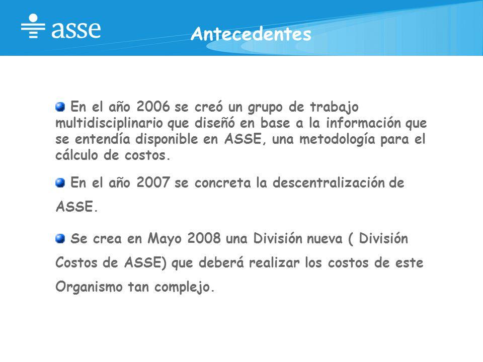 Antecedentes En el año 2006 se creó un grupo de trabajo multidisciplinario que diseñó en base a la información que se entendía disponible en ASSE, una metodología para el cálculo de costos.