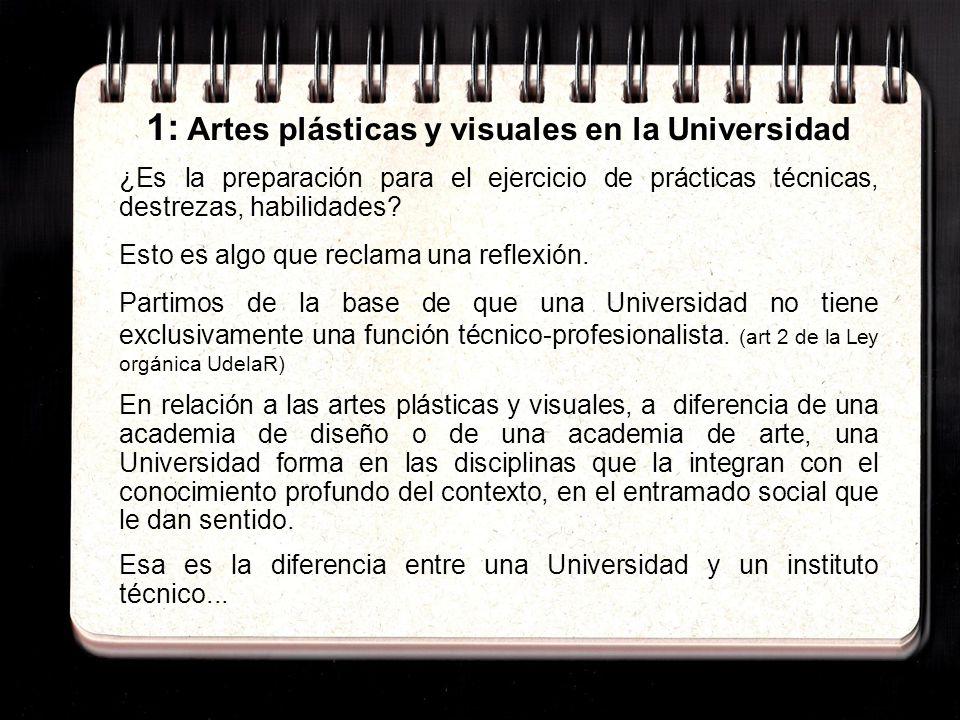 1: Artes plásticas y visuales en la Universidad ¿Es la preparación para el ejercicio de prácticas técnicas, destrezas, habilidades.